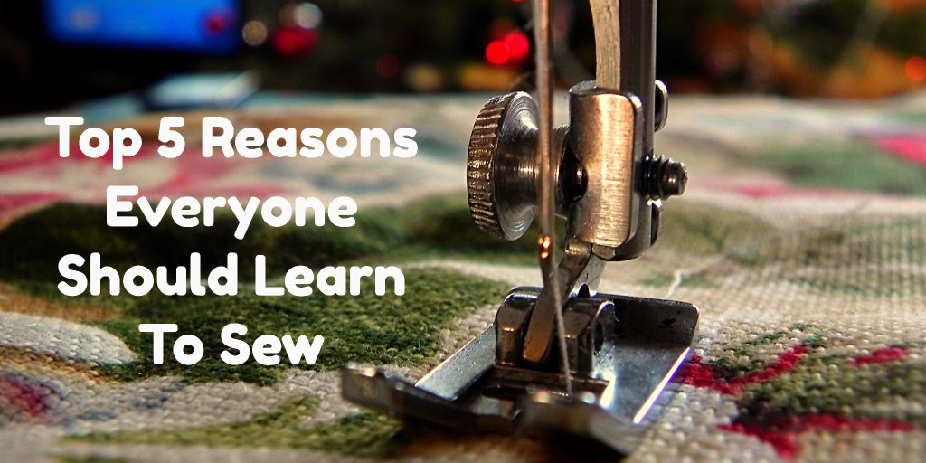 top-5-reasons-everyone-should-learn-to-sew